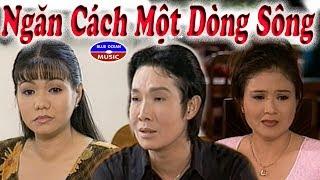 Cai Luong Ngan Cach Mot Dong Song (Vu Linh, Ngoc Huyen, Thanh Ngan)