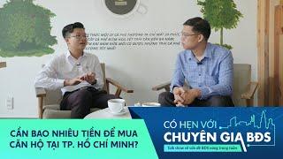 Cần bao nhiêu tiền để mua căn hộ tại TP. Hồ Chí Minh ? | Có hẹn với Chuyên Gia BĐS #19
