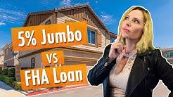 5% Down Jumbo in San Bernardino County VS FHA High Balance in LA County