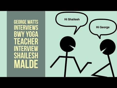 Taking Yoga Further: George Watts Interviews BWY Yoga Teacher Shailesh Malde