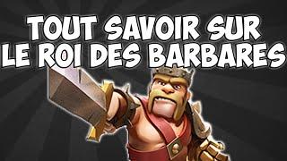 TOUT SAVOIR SUR LE ROI DES BARBARES | Clash of Clans