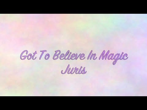Juris - Got To Believe In Magic Lyrics