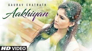 """Aakhiyan Gaurav Chatrath"" (Full Song)   Mohit Kunwar   Latest Punjabi Songs 2018"
