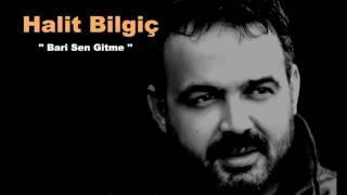 HALİT BİLGİÇ / BARİ SEN GİTME 2017 thumbnail
