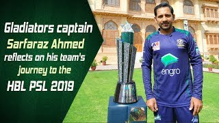 Gladiators captain Sarfaraz Ahmed reflects on his team's journey to the HBL PSL 2019