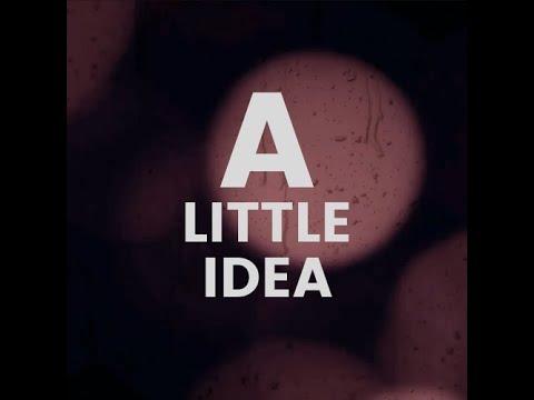 A Little Idea - Video Series Announcement
