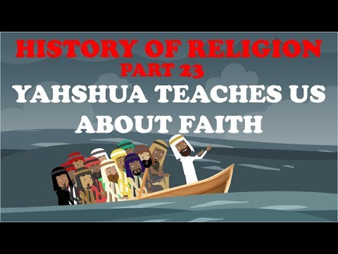 HISTORY OF RELIGION (Part 23): YAHSHUA TEACHES US ABOUT FAITH