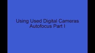 Using Used Digital Cameras - Autofocus Mode Part I