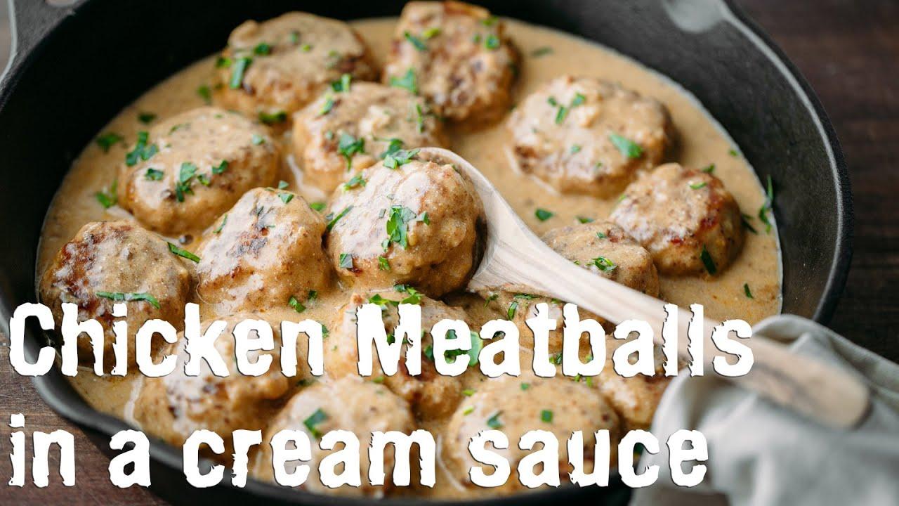 Dinner chicken meatballs in a cream sauce recipe for Natashas kitchen