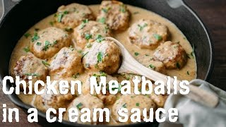 Dinner: Chicken Meatballs in a Cream Sauce Recipe - Natasha's Kitchen