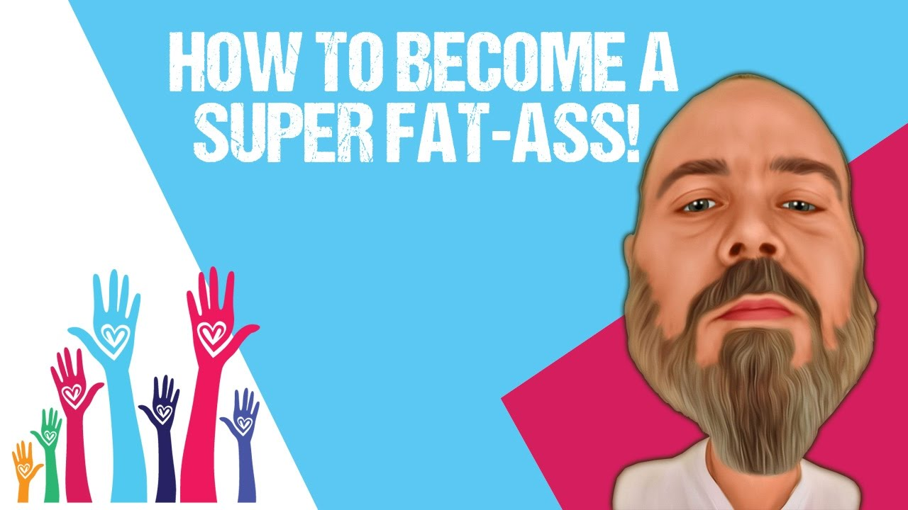 how to become a super fat-ass! - youtube