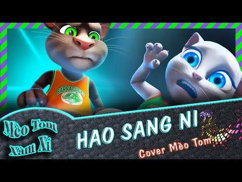 HAO SANG NI | Cover Mèo Tom Xàm Xí | Phiên Bản Mèo Tôm Vui Nhộn