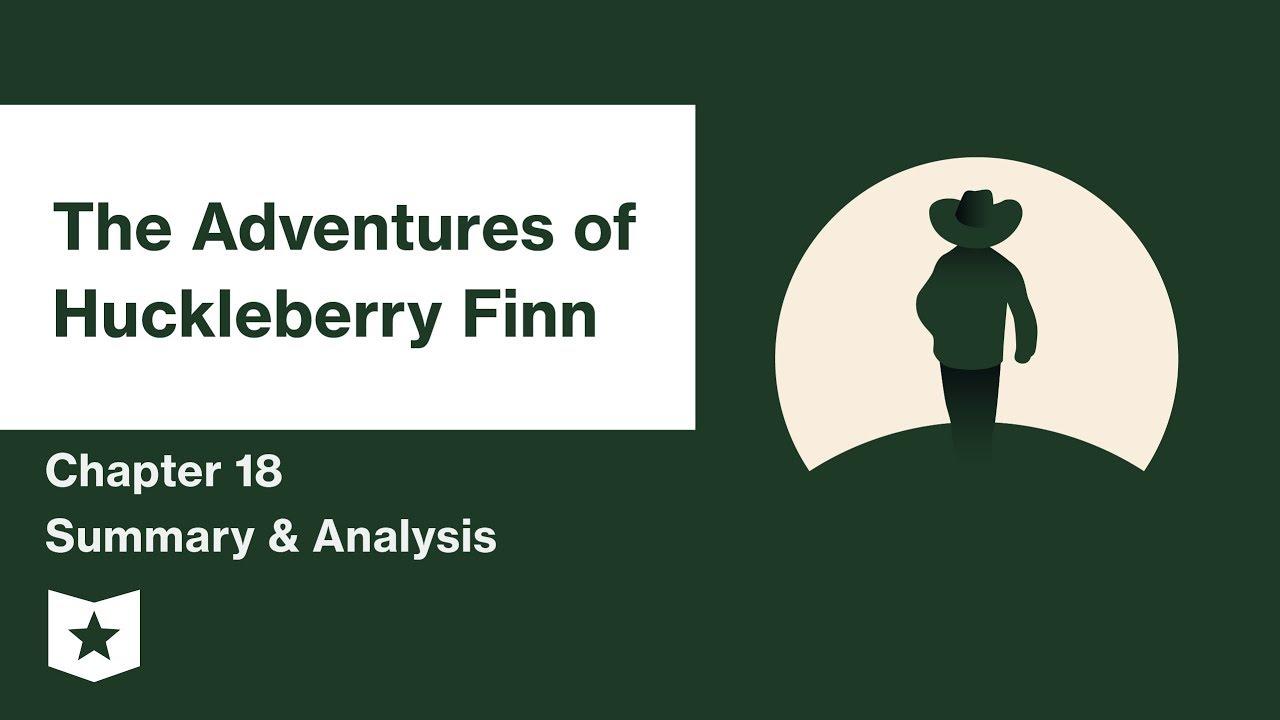 The Adventures Of Huckleberry Finn Chapter 18 Summary Analysis