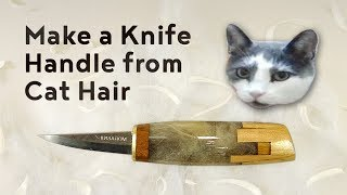 Make a Knife Handle From Cat Hair