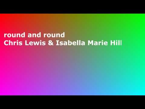 round and round(Extended)   Chris Lewis & Isabella Marie Hill