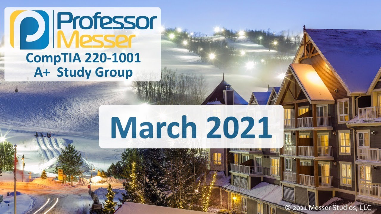 Professor Messer's 220-1001 A+ Study Group - March 2021