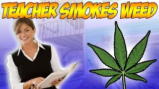 SMOKING WEED WITH A TEACHER