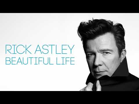 Rick Astley - Beautiful Life (Official Audio)