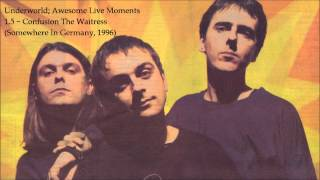 Confusion The Waitress - Underworld Awesome Live Moments