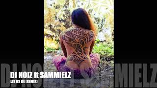 DJ NOIZ FT SAMMIELZ - LET US BE (REMIX)