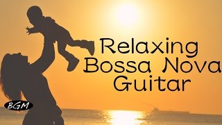 Bossa Nova Guitar Music For Relax,Study,Work - Chill Out Background Music - Cafe Music