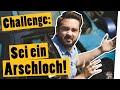Challenge *mit Auto-Gewinner: Sei ein Arschloch be