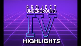 Project Underground IV Highlights