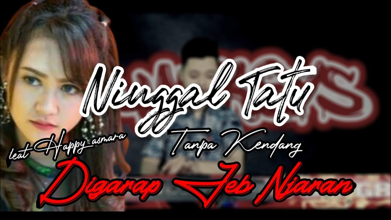 NINGGAL TATU feat Happy Asmara Voc. - TANPA KENDANG (COVER KOPLO WENAK) DIGARAP JEB NJARAN