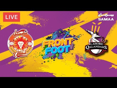 Front Foot | Islamabad United Vs Lahore Qalandar | PSL 2019 | Post-match show | 14 Feb 2019
