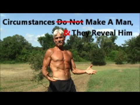 Circumstances Make & Reveal Who We Are