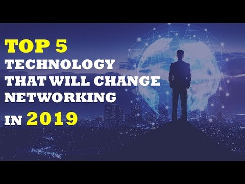 TOP 5 TECHNOLOGY THAT WILL CHANGE NETWORKING IN 2019 🔗 ⚓ ⌨
