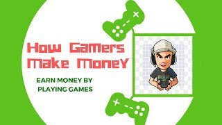 Earn money by playing games | How gamers make money