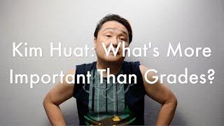 Kim Huat: What's More Important Than Grades?