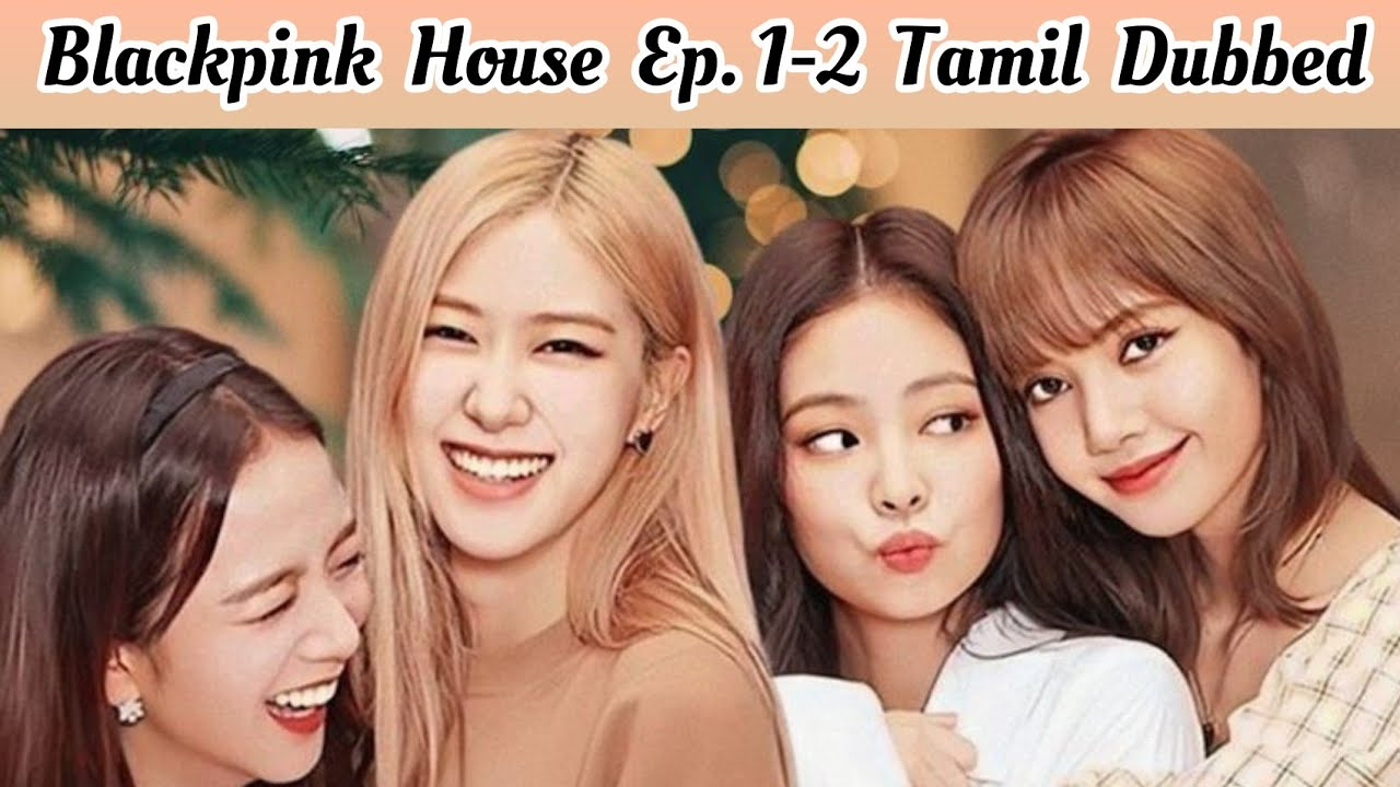 Download BLACKPINK HOUSE - Ep. 1-2 Tamil Dubbed || blackpink Tamil dubbed review || Bts Army Tamilnadu ||