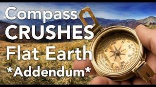 ADDENDUM: Compass Crushes Flat Earth