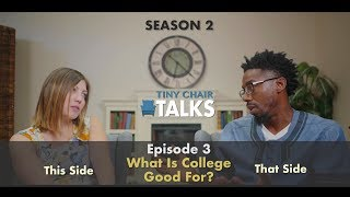 Tiny Chair Talks S2 Ep. 3 - What Is College Good For?