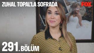 Zuhal Topal'la Sofrada 291. Bölüm