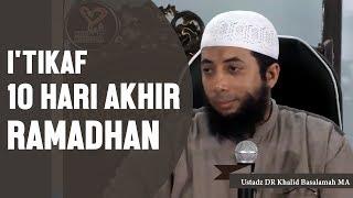 I'tikaf 10 hari akhir Ramadhan dan Lailatul Qadar, Ustadz DR Khalid Basalamah, MA