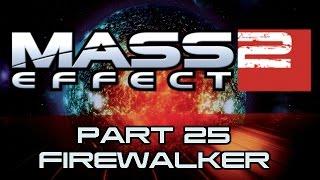 Mass Effect 2 - Part 25 - Firewalker