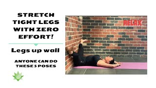 Yoga For Beginners! Stretch tight Legs with ZERO Effort! Legs up WALL  Anyone can do these stretches