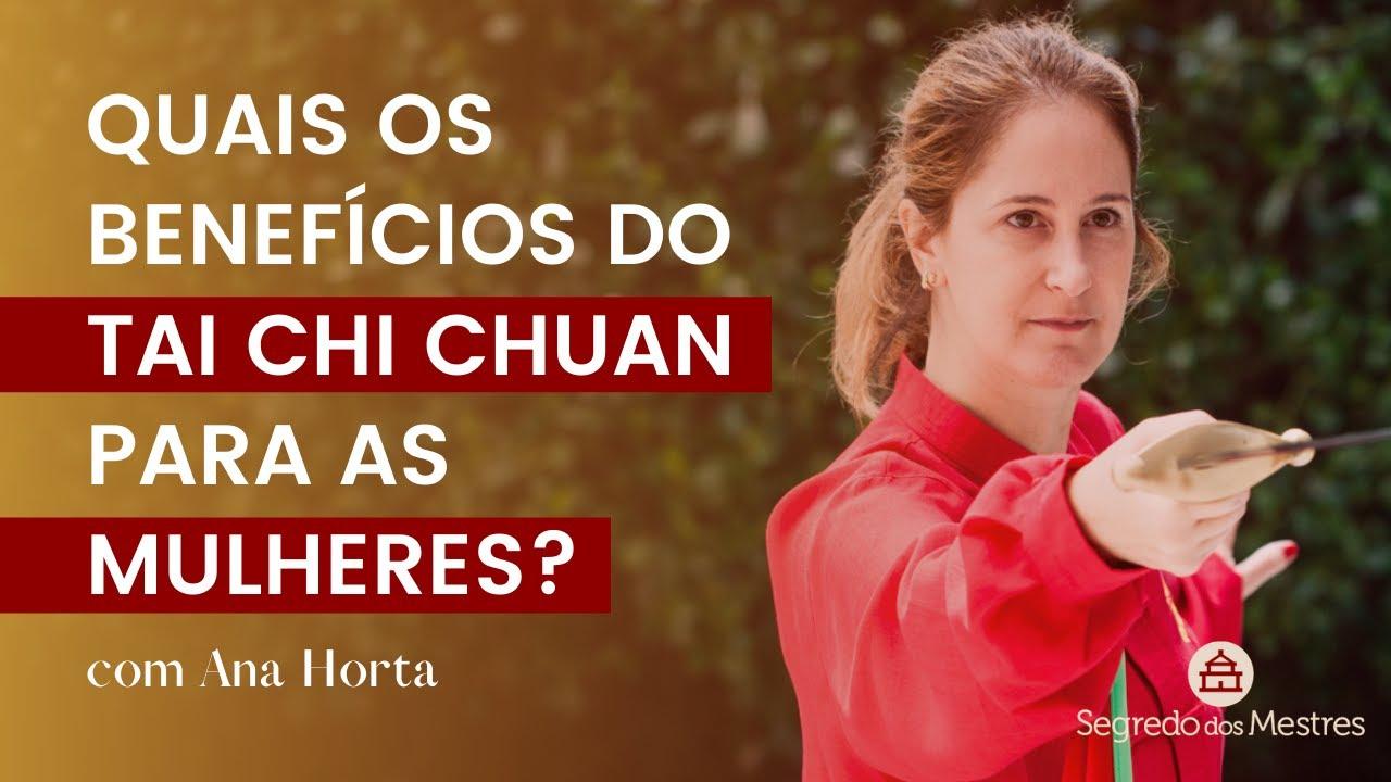 QUAIS OS BENEFICIOS DO TAI CHI CHUAN PARA AS MULHERES?  | Com Ana Horta |  Segredo dos Mestres