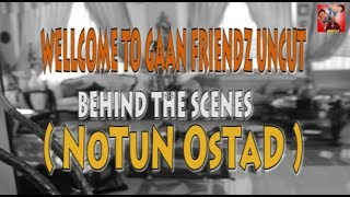 Behind The Scenes ( NoTuN OsTaD )  | GAAN FRIENDZ UNCUT