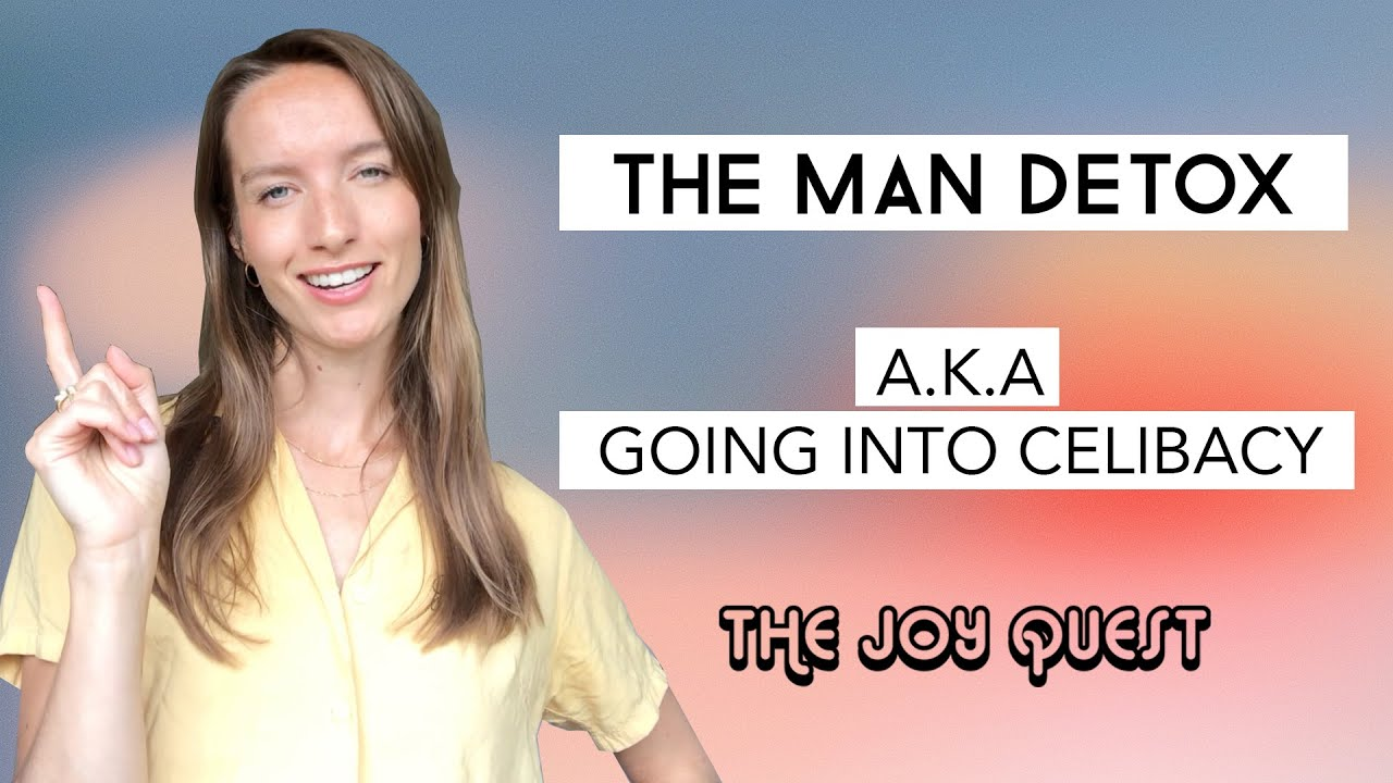 The Joy Quest  |  THE MAN DETOX aka GOING INTO CELIBACY