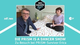 Die PRISM Is A Dancer Show: Zu Besuch bei PRISM-Survivor Erica | NEO MAGAZIN ROYALE