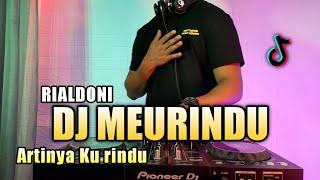DJ MEURINDU RIALDONI REMIX VIRAL TIKTOK FULL BASS | LAGU ACEH VIRAL TIKTOK 2021 | LOEN RINDU