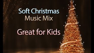 Soft Christmas Music Playlist - Great for Children or for Easy Listening - Relaxing