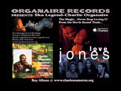 Charlie Organaire Never Stop Loving U!