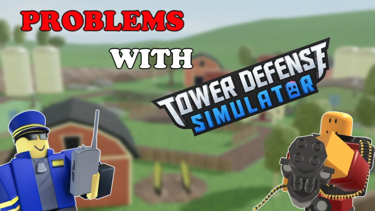PROBLEMS WITH TOWER DEFENSE SIMULATOR.. || Tower Defense Simulator