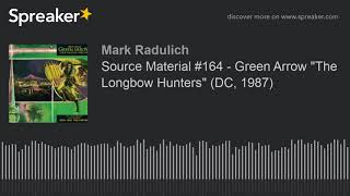 "Source Material #164 - Green Arrow ""The Longbow Hunters"" (DC, 1987)"