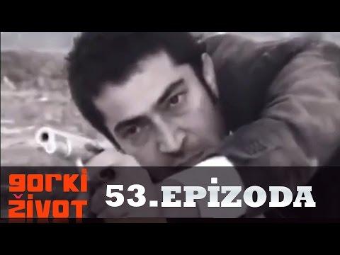 Gorki Zivot - 53. Epizoda